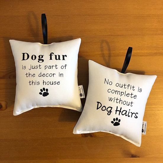 'Dog Fur is just part of the decor in this house' Hanging Cushion
