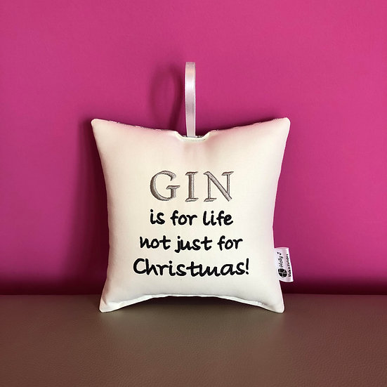 'Gin is for life not just for Christmas!' Hanging Cushion