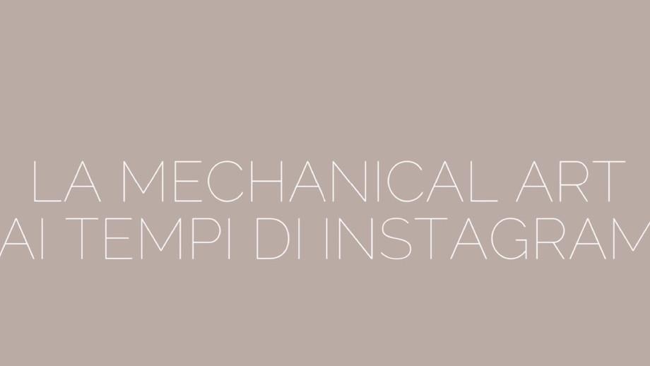 La Mechanical Art ai tempi di Instagram: il presente messo in discussione / The Mechanical Art at th