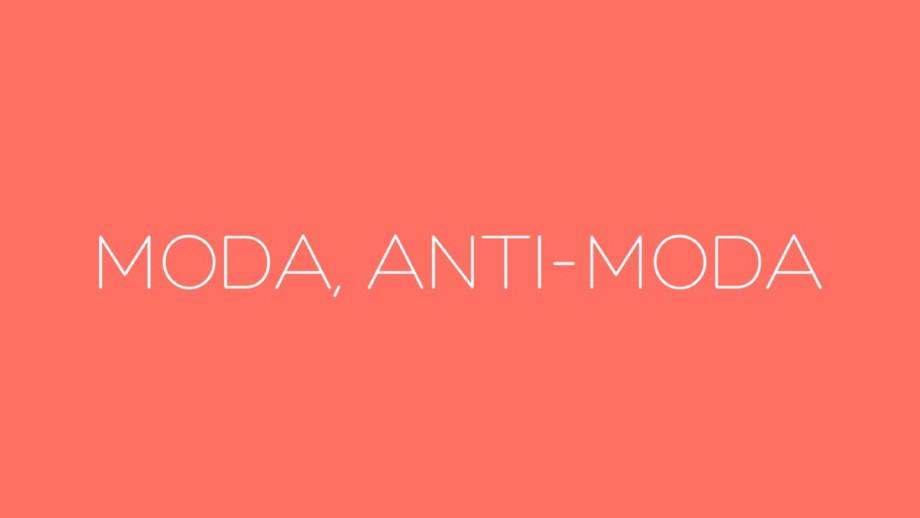 Moda, non-moda: il punto sullo stile contemporaneo / Fashion, anti-fashion: the point on contemporar