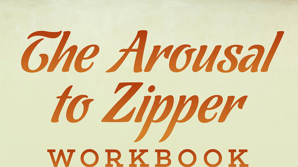 Arousal to Zipper: Writing the Best Sex of Your Life