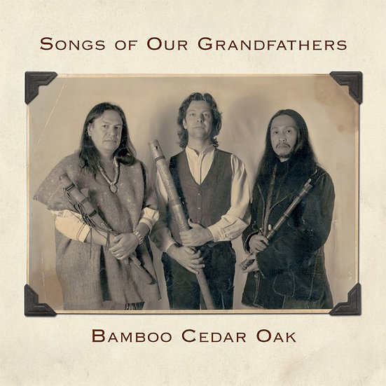 Songs of Our Grandfathers by Bamboo Cedar Oak CD