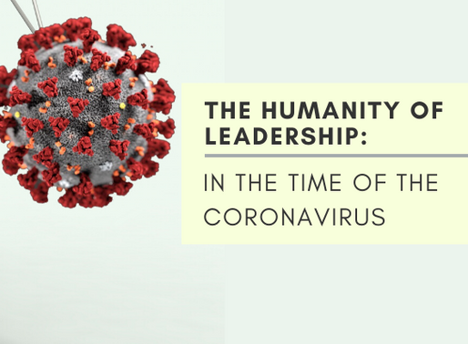 The Humanity Of Leadership: In The Time Of The Coronavirus