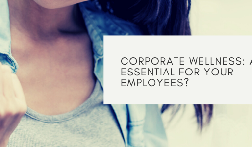 Corporate Wellness: An Essential For Your Employees?