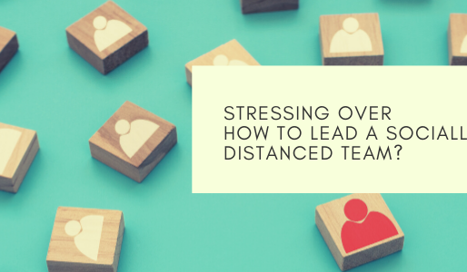 Stressing Over How to Lead a Socially Distanced Team?