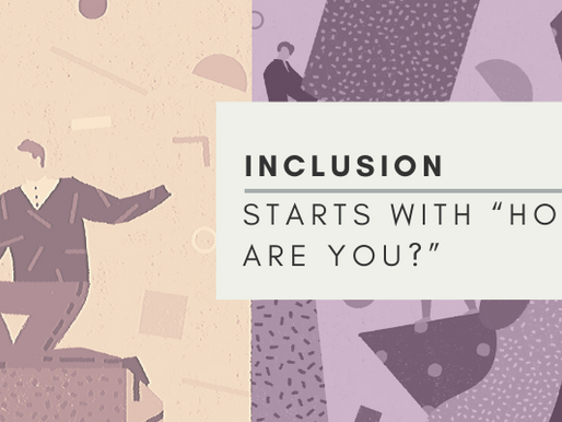 "Inclusion Starts With ""How Are You?"""