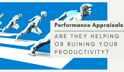 Performance Appraisals: Are they helping or ruining your productivity?