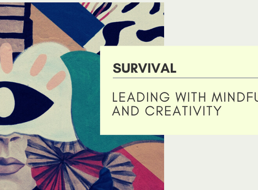 Survival: Leading with Mindfulness and Creativity