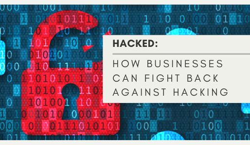 Hacked: How Businesses can fight back against hacking