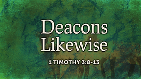 Deacons Likewise