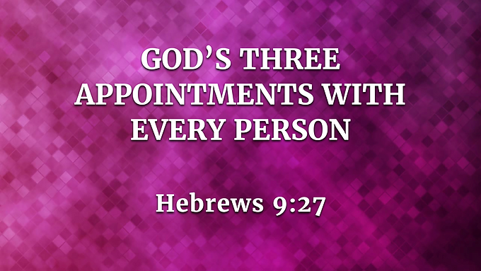 God's Three Appointments with Every Person