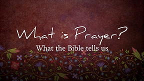 What is Prayer? What the Bible tells us.