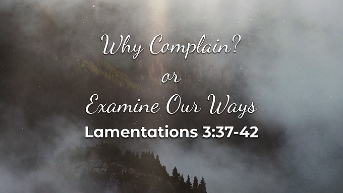 Why Complain? or Examine Our Ways