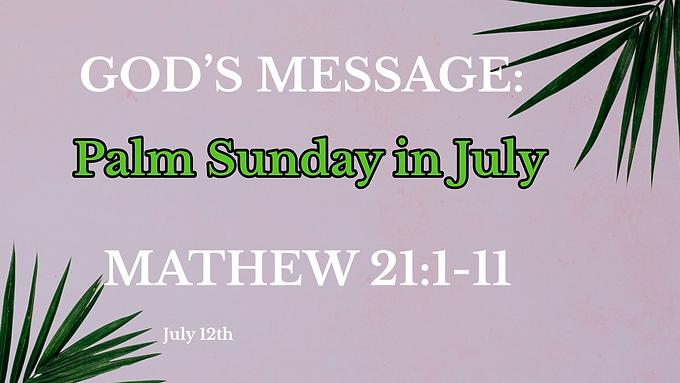 Palm Sunday in July
