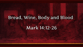 Bread, Wine, Body and Blood