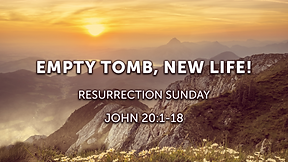 Empty Tomb, New Life!  Resurrection Sunday