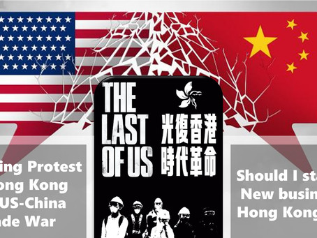 Protest in Hong Kong and US-China Trade War - Still OK to start a new business in Hong Kong?