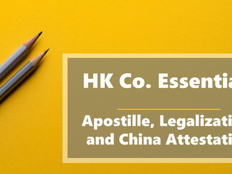 HK Co. Essentials - Apostille, Legalization and China Attestation in Hong Kong