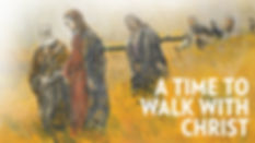 A Time to Walk with Christ