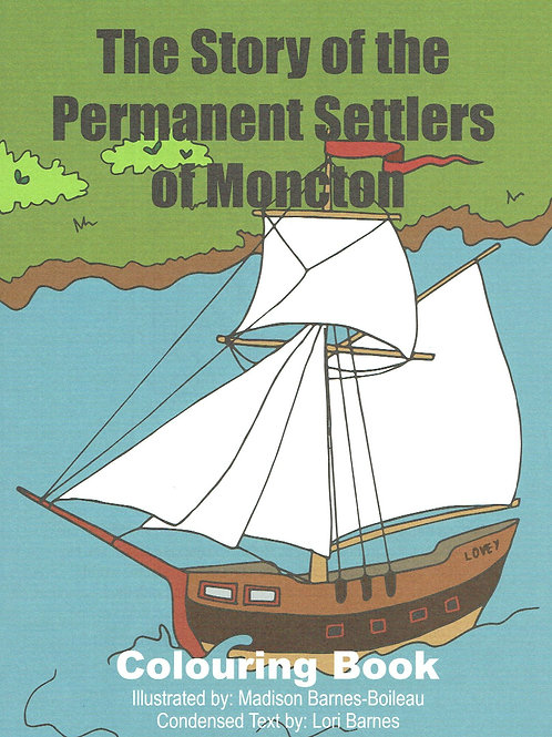 The Story of the Permanent Settlers of Moncton in a coloing book format. oncton