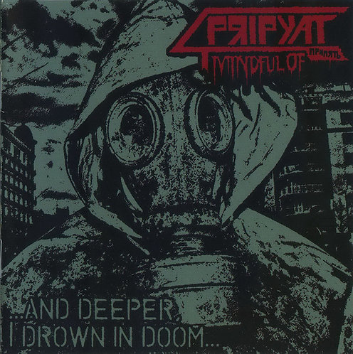 Mindful of Pripyat ‎– ...and Deeper, I Drown in Doom...