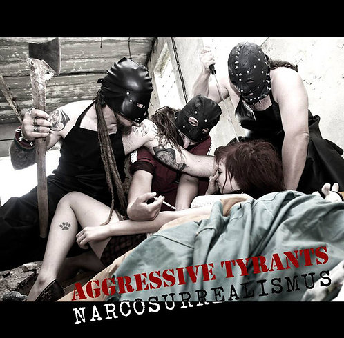 Aggressive Tyrants – Narcosurrealismus