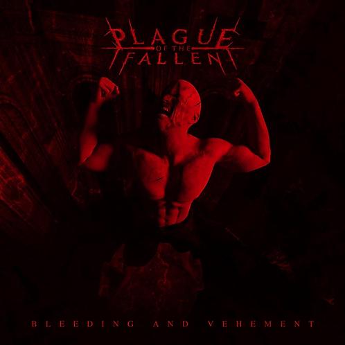 Plague of the Fallen - Bleeding and Vehement
