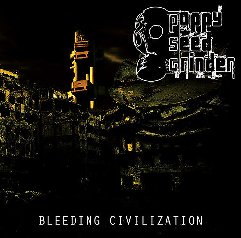 Poppy Seed Grinder ‎– Bleeding Civilization