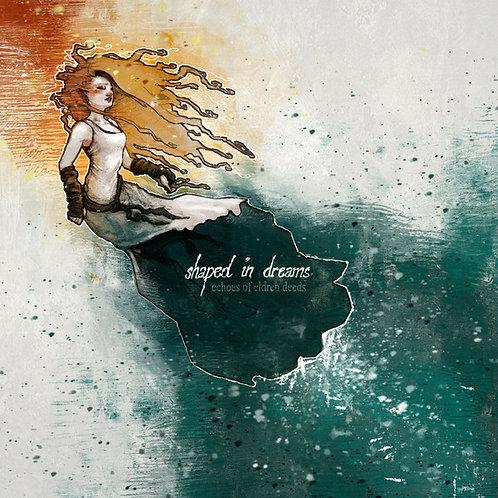 Shaped In Dreams – Echoes of Eldren Deeds