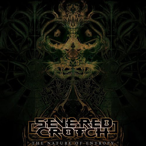 Severed Crotch ‎– The Nature Of Entropy