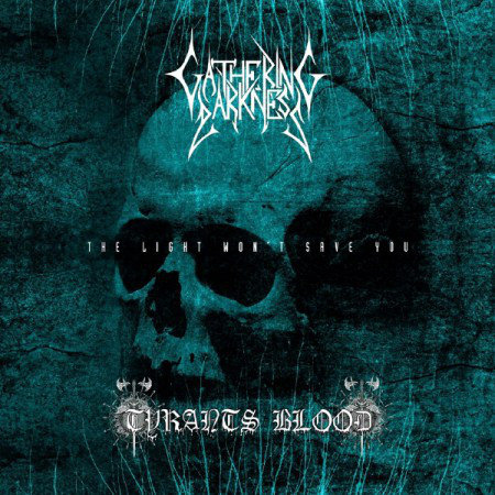 Gathering Darkness / Tyrants Blood – The Light Won't Save You