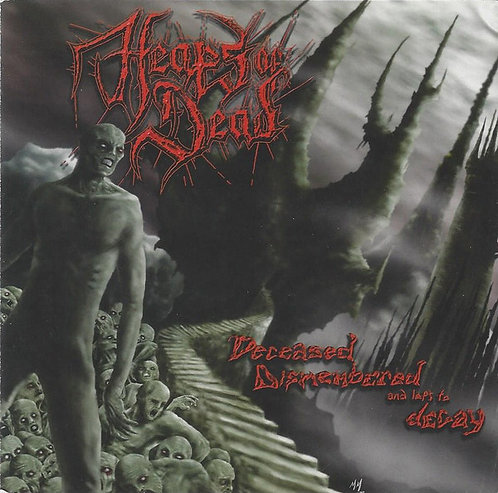 Heaps of Dead ‎– Deceased Dismembered And Left To Decay