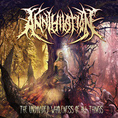Annihilation ‎– The Undivided Wholeness of All Things