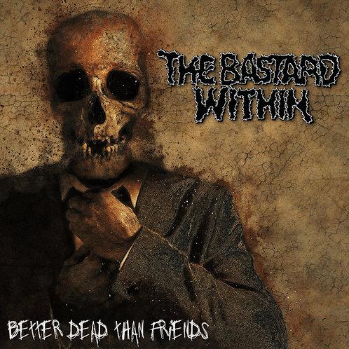 The Bastard Within ‎– Better Dead Than Friends