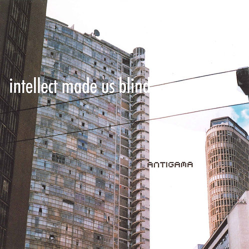 Antigama ‎– Intellect Made Us Blind