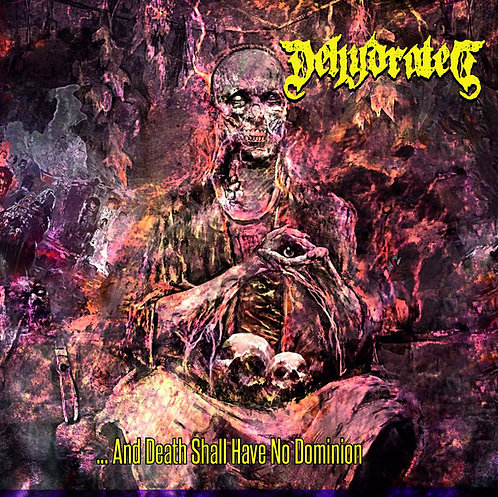 Dehydrated – And Death Shall Have No Dominion