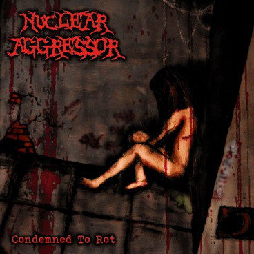 Nuclear Aggressor – Condemned to Rot