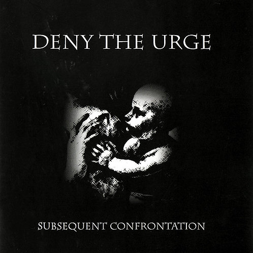 Deny the Urge ‎– Subsequent Confrontation
