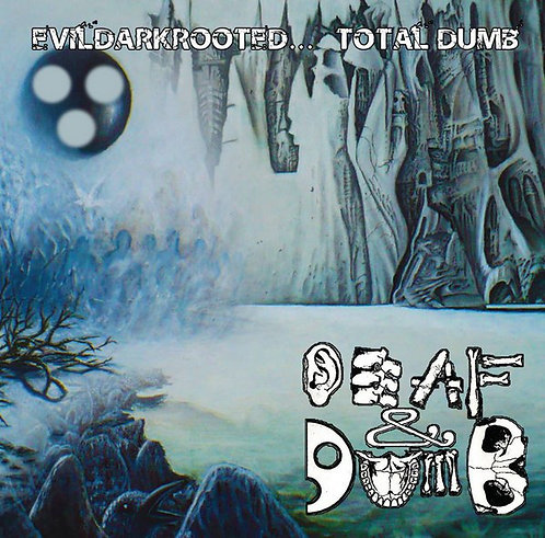 Deaf And Dumb ‎– Evildarkrooted... Total Dumb