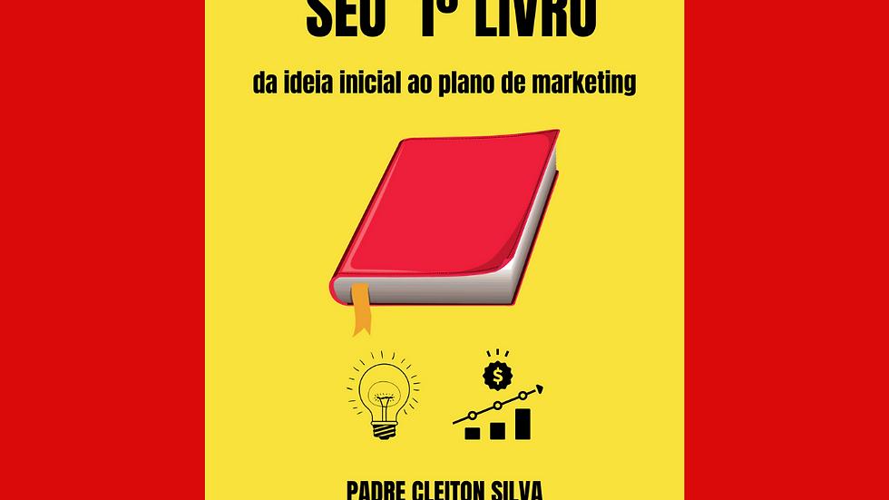 SEU 1º LIVRO - DA IDEIA INICIAL AO PLANO DE MARKETING