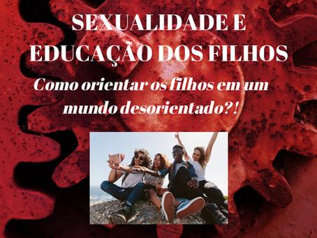 SEXUALIDADE E EDUCAÇÃO DOS FILHOS: Como orientar os filhos em um mundo desorientado?!