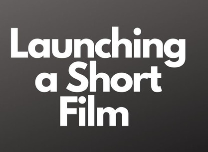 Launching a Short Film