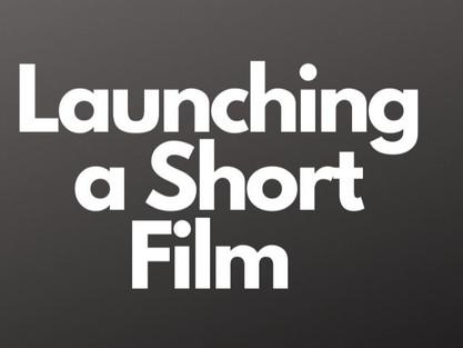 Launching a Short Film
