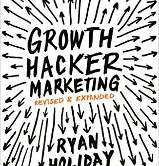 """""""Growth Hacker Marketing"""" by Ryan Holiday: Summary & Thoughts"""
