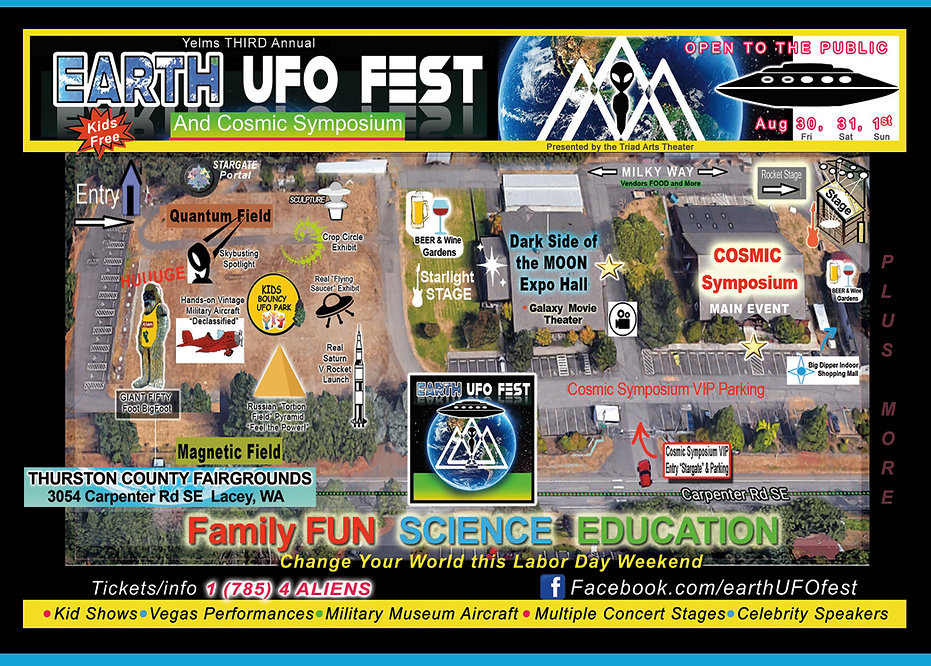 EarthUFOFest1.jpg EarthUFOfest@ThurstonCountyFairground map. Formerly known as YelmUFO festival. Full site and events for attendees and vendors,Thetriadtheater.com Cosmic Symposium for advanced topics, Top Bands of Wa State, Washington State Festivals, Stargates, Alien Art, Science Family Fun and Discovery, A fundraiser for the Arts, A Triad Arts Theater Production