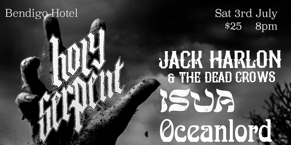 Holy Serpent w/ Jack Harlan & The Dead Crows + ISUA + Oceanlord