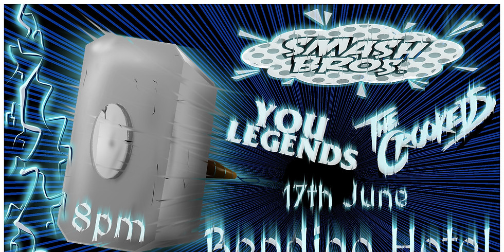 **NEW DATE** SMASH BROS w/ YOU LEGENDS + THE CROOKEDS