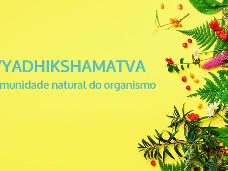 VYADHIKSHAMATVAM – A imunidade natural do organismo