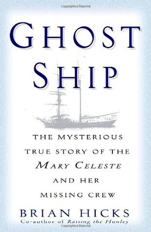 Ghost Ship: The Mysterious True Story of the Mary Celeste and Her Missing Crew Brian Hicks