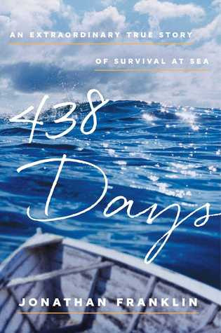 438 Days: An Extraordinary True Story of Survival at Sea Jonathan Franklin